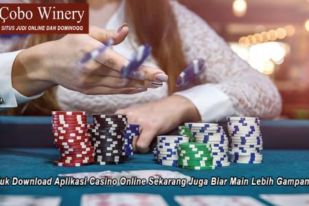 Yuk Download Aplikasi Casino Online Sekarang Juga Biar Main Lebih Gampang